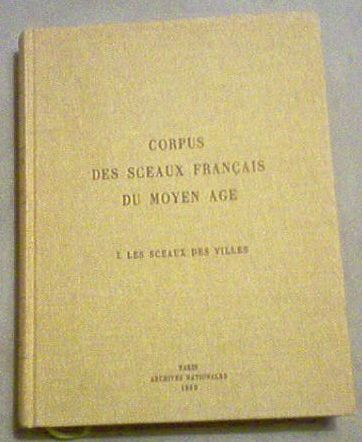 Corpus des sceaux francais du Moyen Age (French Edition), Archives nationales (France)